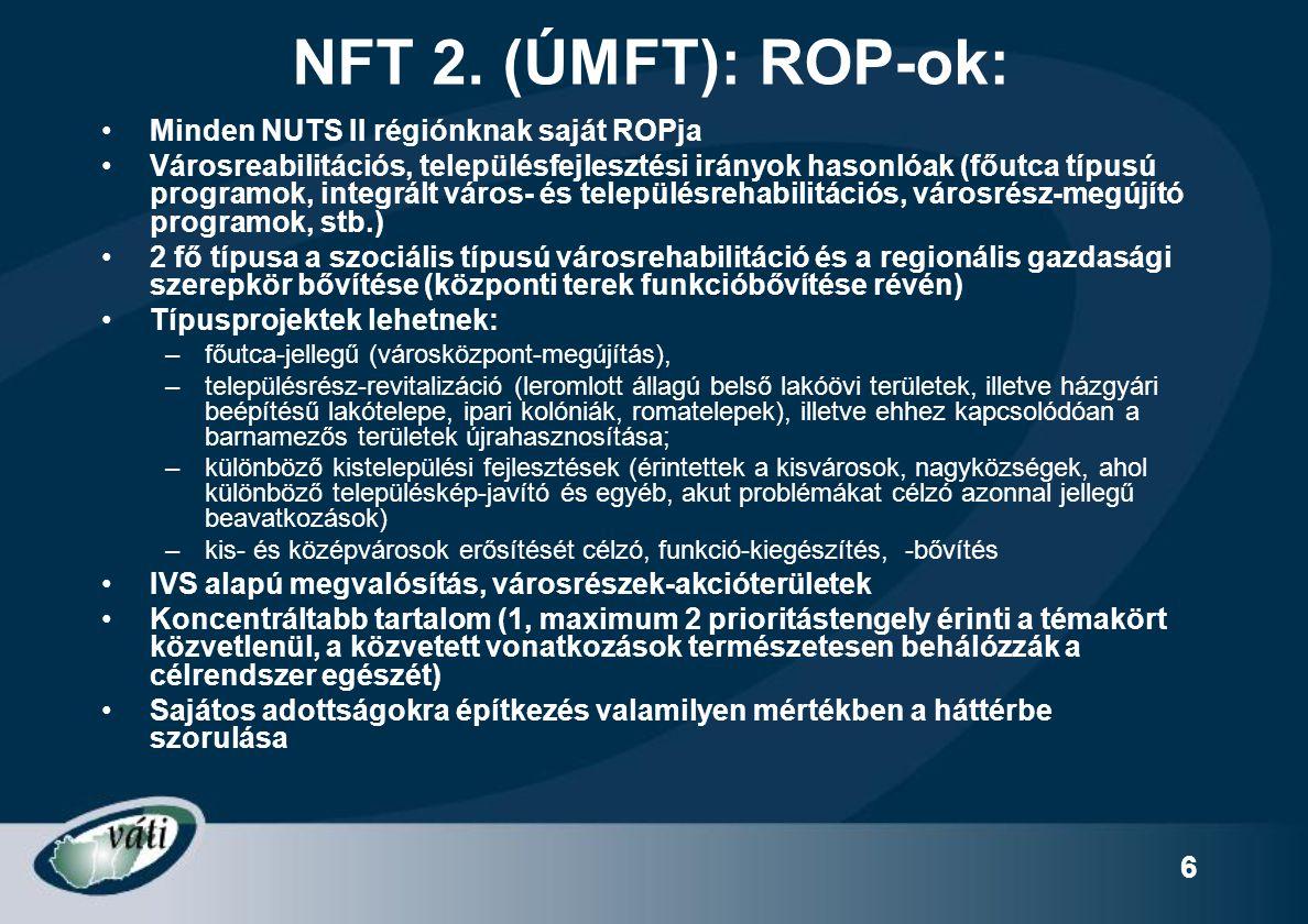 6 NFT 2. (ÚMFT): ROP-ok: Minden NUTS II régiónknak saját ROPja Városreabilitációs, településfejlesztési irányok hasonlóak (főutca típusú programok, in