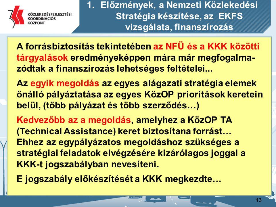 13 A forrásbiztosítás tekintetében az NFÜ és a KKK közötti tárgyalások eredményeképpen mára már megfogalma- zódtak a finanszírozás lehetséges feltétel