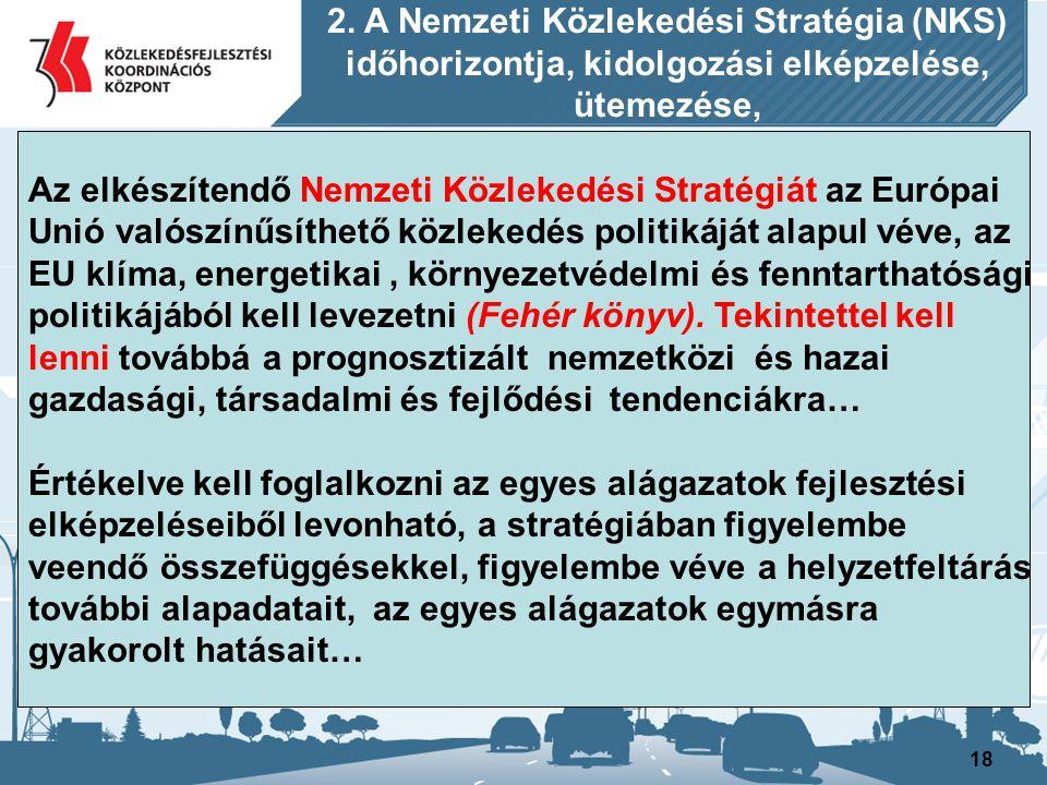 18 Az elkészítendő Nemzeti Közlekedési Stratégiát az Európai Unió valószínűsíthető közlekedés politikáját alapul véve, az EU klíma, energetikai, körny