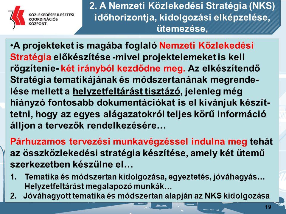19 A projekteket is magába foglaló Nemzeti Közlekedési Stratégia előkészítése -mivel projektelemeket is kell rögzítenie- két irányból kezdődne meg. Az