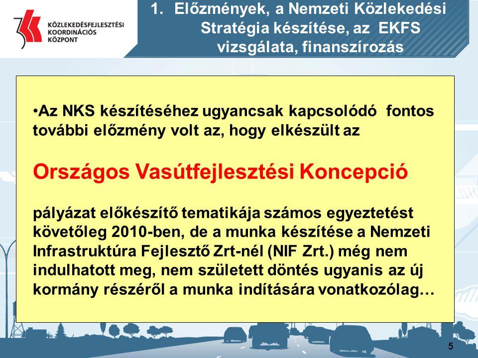 5 Az NKS készítéséhez ugyancsak kapcsolódó fontos további előzmény volt az, hogy elkészült az Országos Vasútfejlesztési Koncepció pályázat előkészítő
