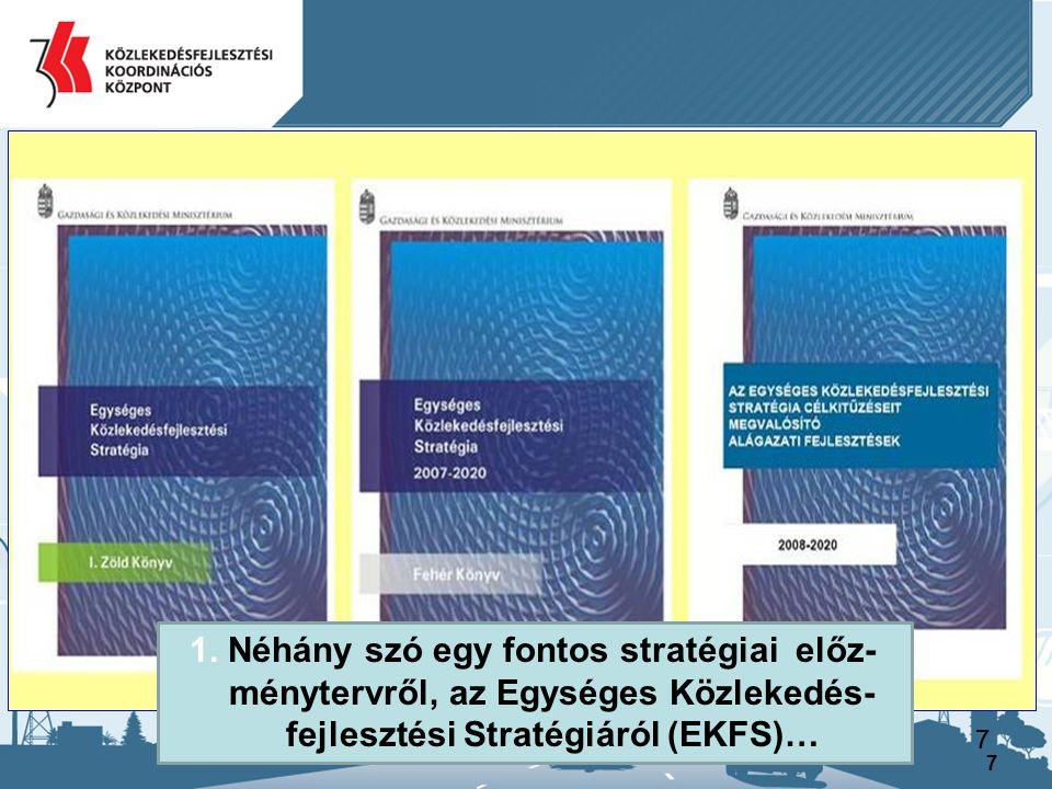 7 77 1. Néhány szó egy fontos stratégiai előz- ménytervről, az Egységes Közlekedés- fejlesztési Stratégiáról (EKFS)…