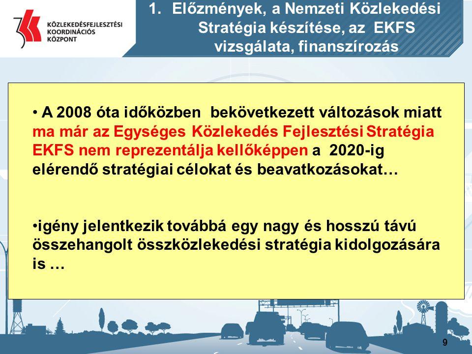 9 A 2008 óta időközben bekövetkezett változások miatt ma már az Egységes Közlekedés Fejlesztési Stratégia EKFS nem reprezentálja kellőképpen a 2020-ig