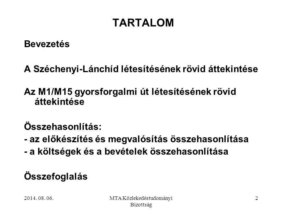 2014. 08. 06.MTA Közlekedéstudományi Bizottság 2 TARTALOM Bevezetés A Széchenyi-Lánchíd létesítésének rövid áttekintése Az M1/M15 gyorsforgalmi út lét