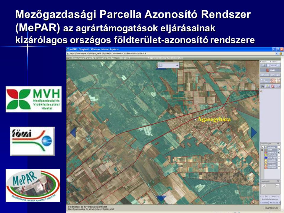 Mezõgazdasági Parcella Azonosító Rendszer (MePAR) az agrártámogatások eljárásainak kizárólagos országos földterület-azonosító rendszere