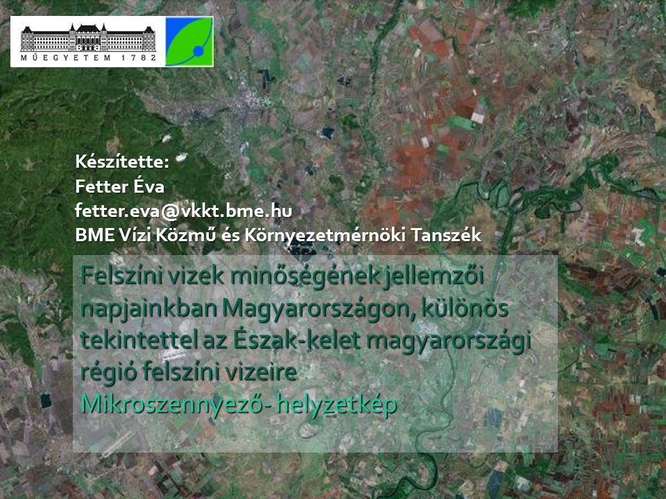 Felszíni vizek minőségének jellemzői napjainkban Magyarországon, különös tekintettel az Észak-kelet magyarországi régió felszíni vizeire Mikroszennyező- helyzetkép Készítette: Fetter Éva fetter.eva@vkkt.bme.hu BME Vízi Közmű és Környezetmérnöki Tanszék