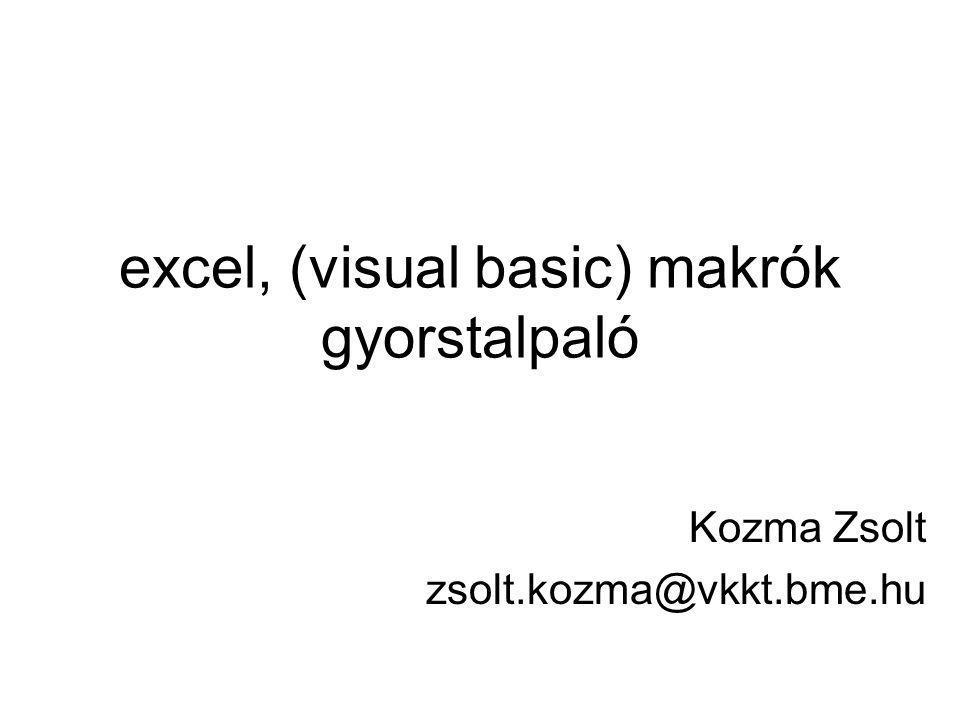 Makrók Eszközök/Makró (Alt+F8, Alt+F11) Felhasználó által definiált Utasítások –Ciklusokba rendezve –Feltételek segítségével –excel cellákra történő hivatkozással –Excel függvények meghívásával