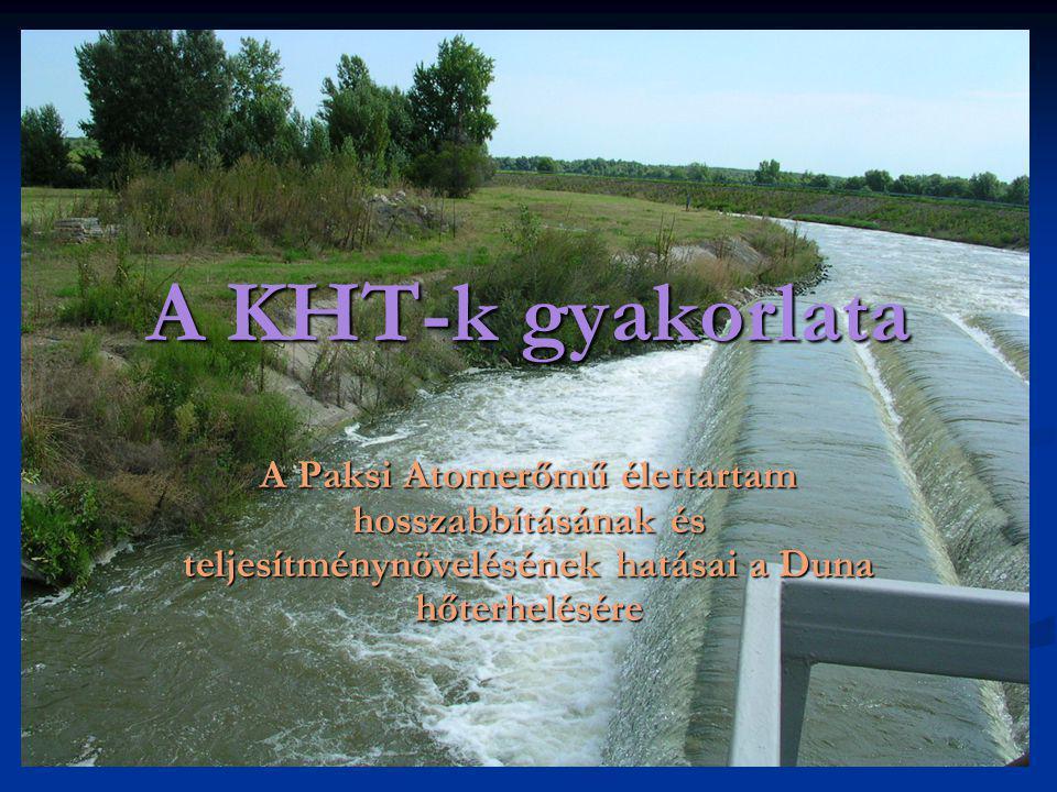 A KHT-k gyakorlata A Paksi Atomerőmű élettartam hosszabbításának és teljesítménynövelésének hatásai a Duna hőterhelésére