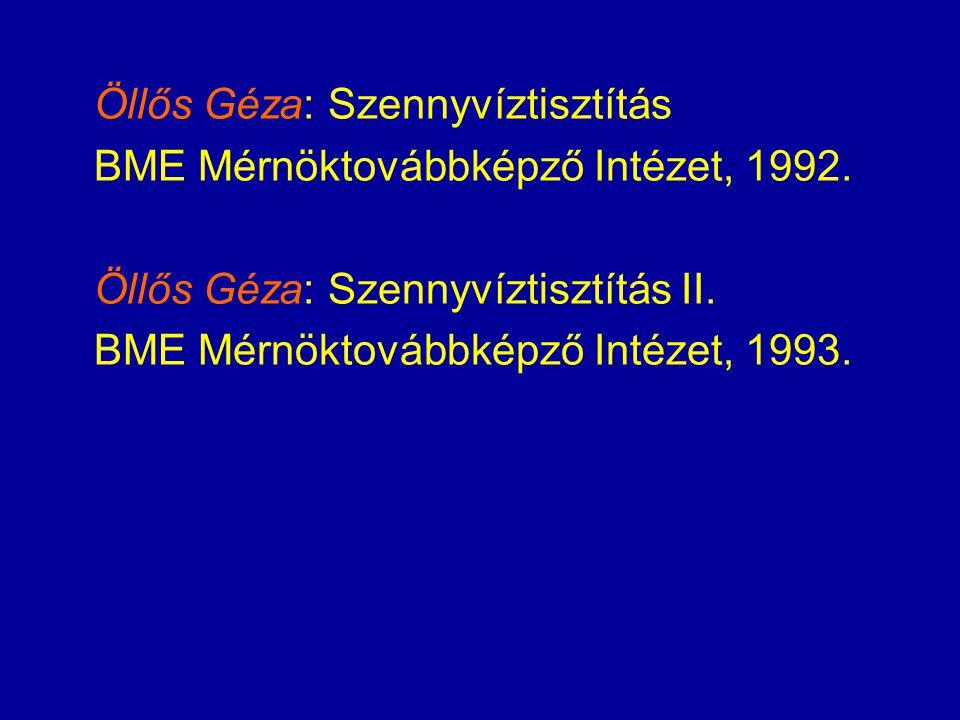 Öllős Géza: Szennyvíztisztítás BME Mérnöktovábbképző Intézet, 1992. Öllős Géza: Szennyvíztisztítás II. BME Mérnöktovábbképző Intézet, 1993.