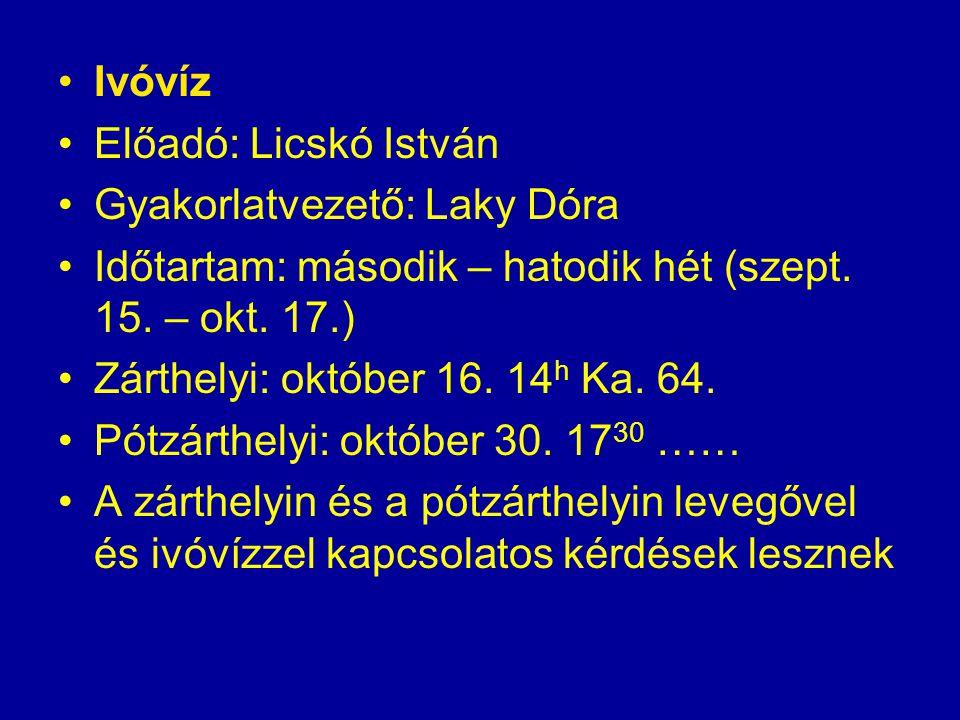 Ivóvíz Előadó: Licskó István Gyakorlatvezető: Laky Dóra Időtartam: második – hatodik hét (szept. 15. – okt. 17.) Zárthelyi: október 16. 14 h Ka. 64. P