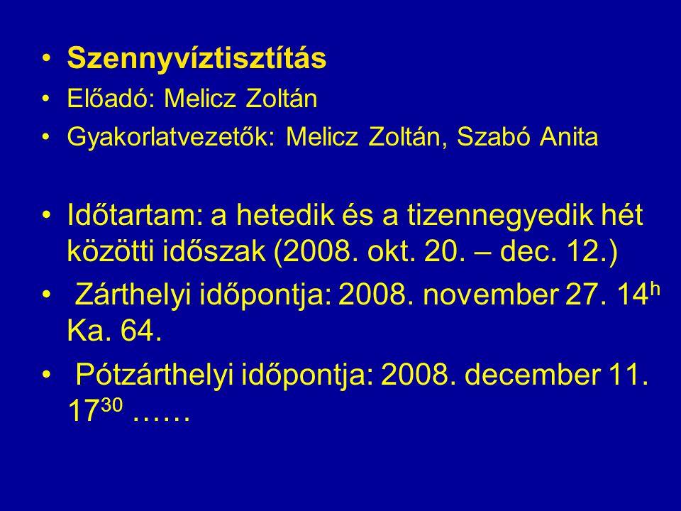 Szennyvíztisztítás Előadó: Melicz Zoltán Gyakorlatvezetők: Melicz Zoltán, Szabó Anita Időtartam: a hetedik és a tizennegyedik hét közötti időszak (200
