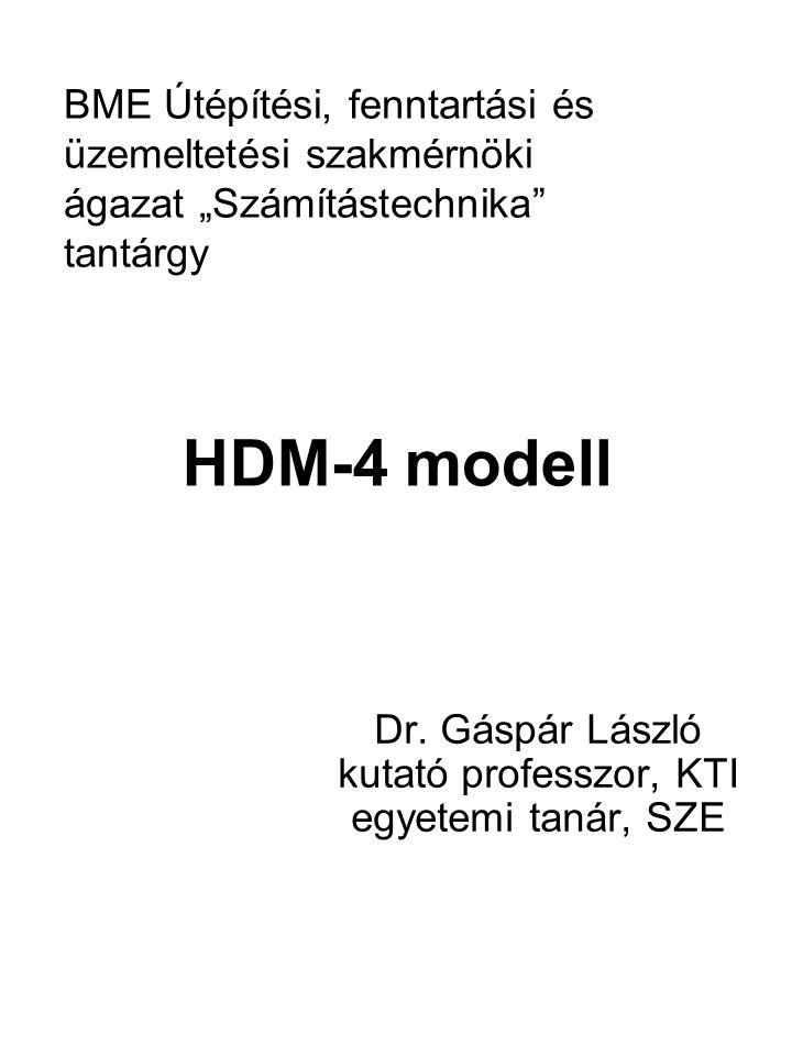 """HDM-4 modell Dr. Gáspár László kutató professzor, KTI egyetemi tanár, SZE BME Útépítési, fenntartási és üzemeltetési szakmérnöki ágazat """"Számítástechn"""