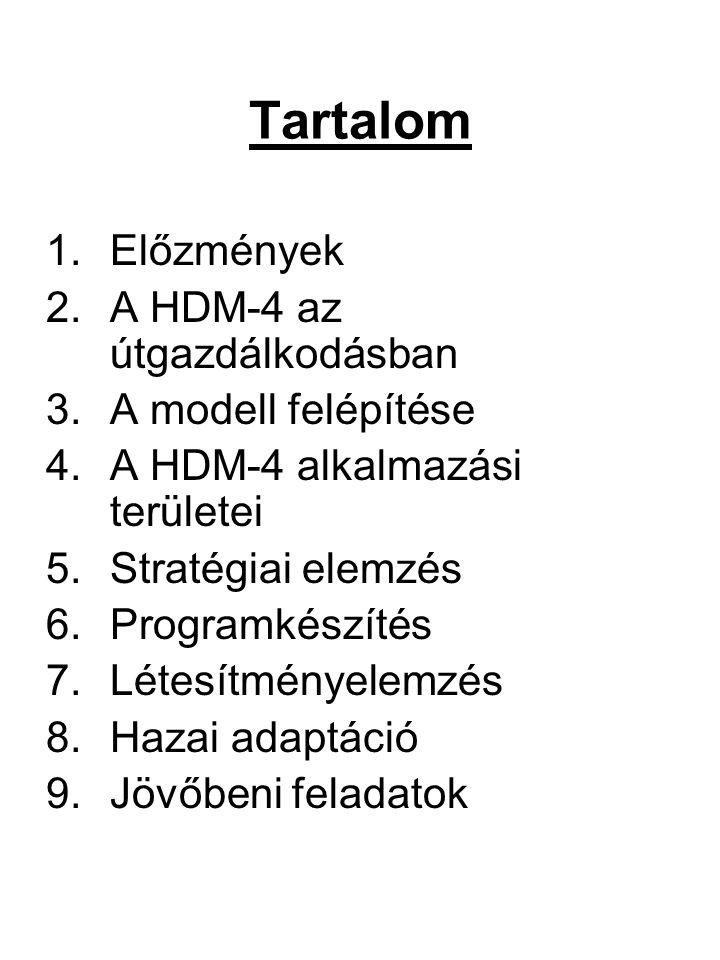 Tartalom 1.Előzmények 2.A HDM-4 az útgazdálkodásban 3.A modell felépítése 4.A HDM-4 alkalmazási területei 5.Stratégiai elemzés 6.Programkészítés 7.Lét