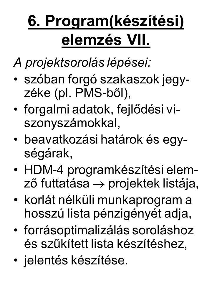 6. Program(készítési) elemzés VII. A projektsorolás lépései: szóban forgó szakaszok jegy- zéke (pl. PMS-ből), forgalmi adatok, fejlődési vi- szonyszám