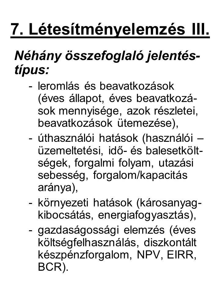 7. Létesítményelemzés III. Néhány összefoglaló jelentés- típus: -leromlás és beavatkozások (éves állapot, éves beavatkozá- sok mennyisége, azok részle