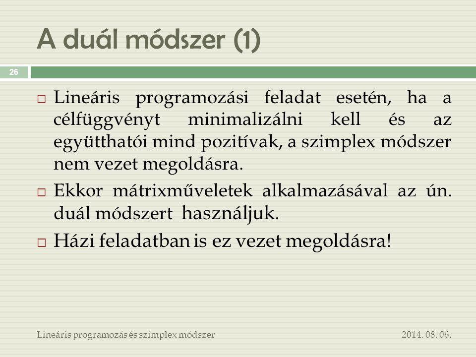 A duál módszer (1) 2014. 08. 06.Lineáris programozás és szimplex módszer 26  Lineáris programozási feladat esetén, ha a célfüggvényt minimalizálni ke
