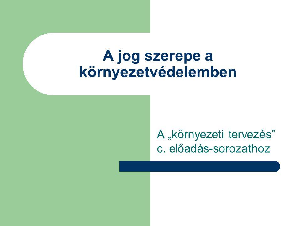 """A jog szerepe a környezetvédelemben A """"környezeti tervezés"""" c. előadás-sorozathoz"""