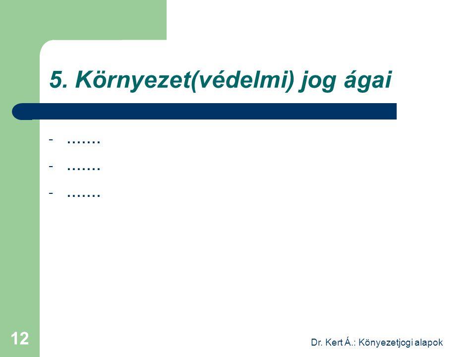 Dr. Kert Á.: Könyezetjogi alapok 12 5. Környezet(védelmi) jog ágai -.......