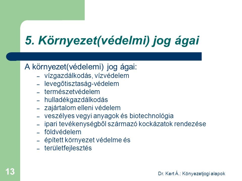 Dr. Kert Á.: Könyezetjogi alapok 13 5. Környezet(védelmi) jog ágai A környezet(védelemi) jog ágai: – vízgazdálkodás, vízvédelem – levegőtisztaság-véde