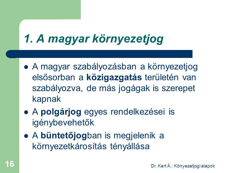 Dr. Kert Á.: Könyezetjogi alapok 16 1. A magyar környezetjog A magyar szabályozásban a környezetjog elsősorban a közigazgatás területén van szabályozv