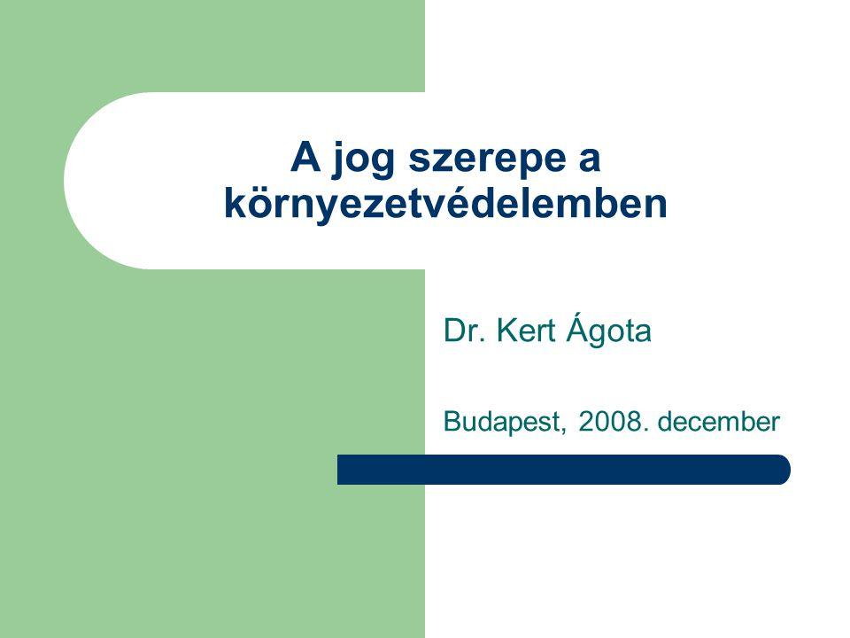 A jog szerepe a környezetvédelemben Dr. Kert Ágota Budapest, 2008. december