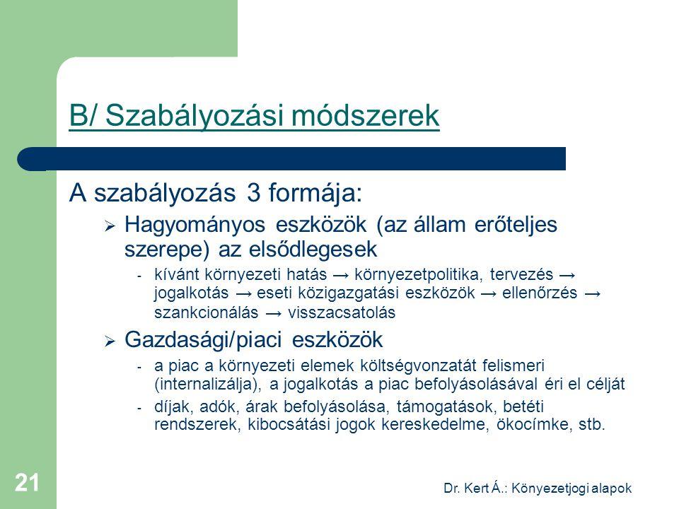 Dr. Kert Á.: Könyezetjogi alapok 21 B/ Szabályozási módszerek A szabályozás 3 formája:  Hagyományos eszközök (az állam erőteljes szerepe) az elsődleg