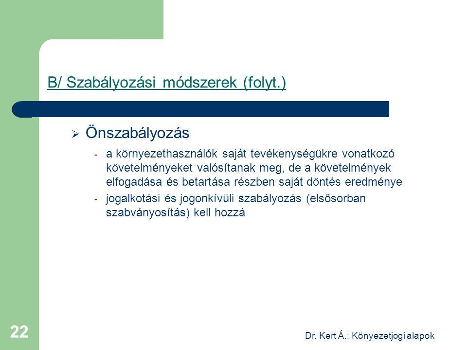 Dr. Kert Á.: Könyezetjogi alapok 22 B/ Szabályozási módszerek (folyt.)  Önszabályozás - a környezethasználók saját tevékenységükre vonatkozó követelm