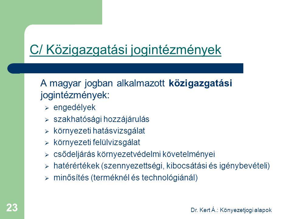 Dr. Kert Á.: Könyezetjogi alapok 23 C/ Közigazgatási jogintézmények A magyar jogban alkalmazott közigazgatási jogintézmények:  engedélyek  szakhatós