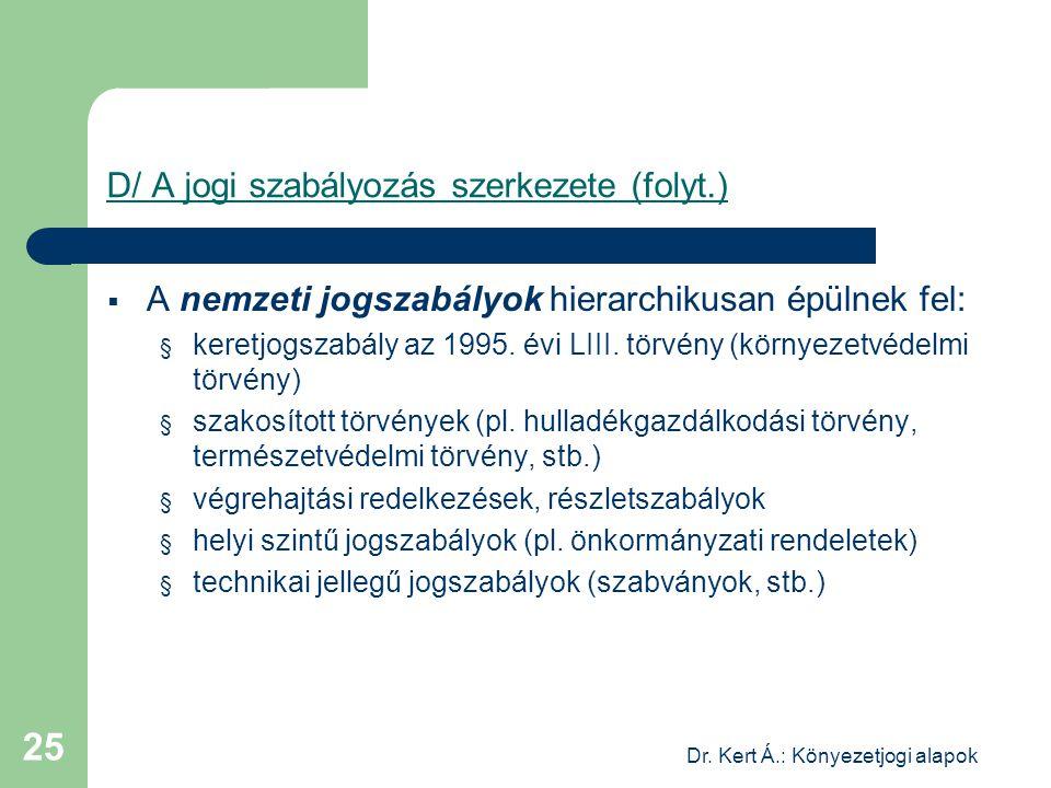 Dr. Kert Á.: Könyezetjogi alapok 25 D/ A jogi szabályozás szerkezete (folyt.)  A nemzeti jogszabályok hierarchikusan épülnek fel: § keretjogszabály a