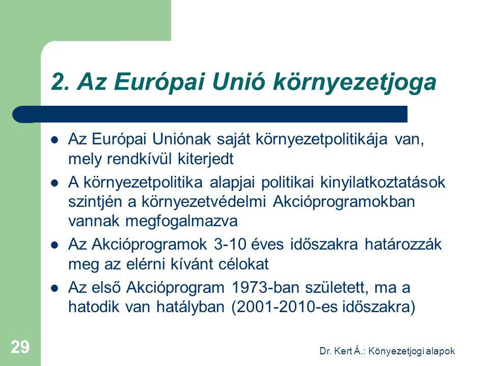 Dr. Kert Á.: Könyezetjogi alapok 29 2. Az Európai Unió környezetjoga Az Európai Uniónak saját környezetpolitikája van, mely rendkívül kiterjedt A körn
