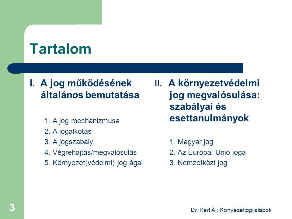 Dr. Kert Á.: Könyezetjogi alapok 3 Tartalom I. A jog működésének általános bemutatása 1. A jog mechanizmusa 2. A jogalkotás 3. A jogszabály 4. Végreha