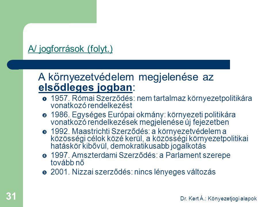 Dr. Kert Á.: Könyezetjogi alapok 31 A/ jogforrások (folyt.) A környezetvédelem megjelenése az elsődleges jogban:  1957. Római Szerződés: nem tartalma