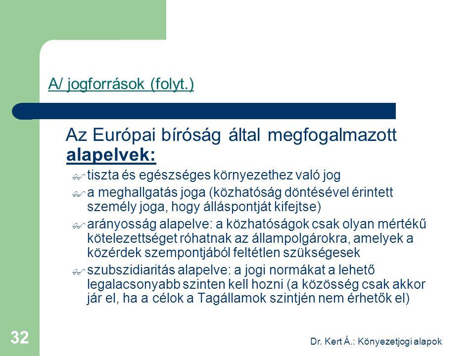Dr. Kert Á.: Könyezetjogi alapok 32 A/ jogforrások (folyt.) Az Európai bíróság által megfogalmazott alapelvek:  tiszta és egészséges környezethez val