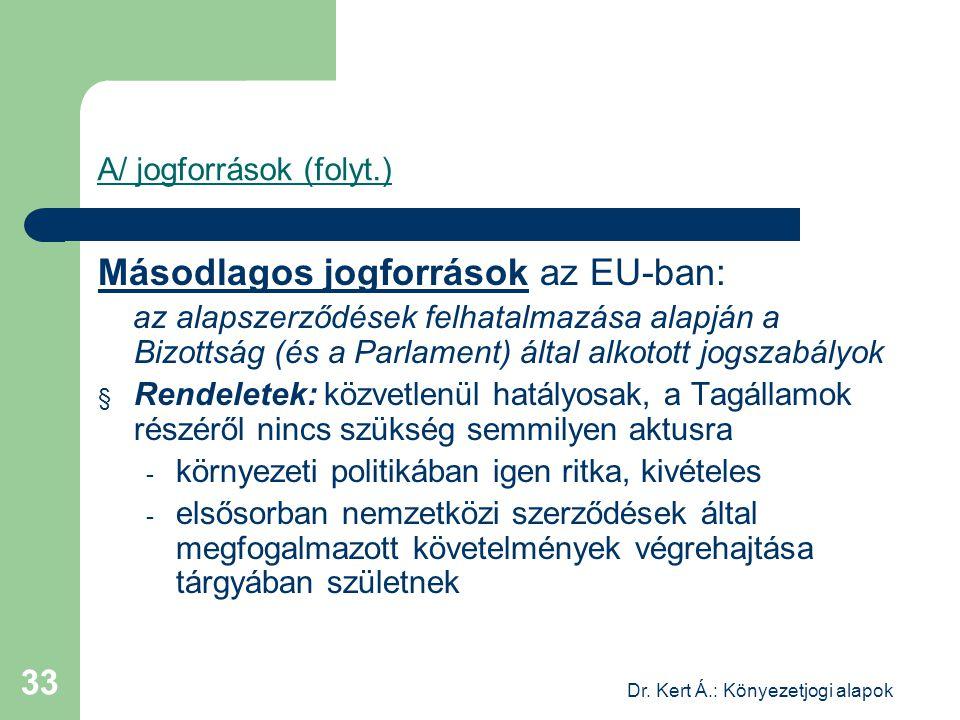 Dr. Kert Á.: Könyezetjogi alapok 33 A/ jogforrások (folyt.) Másodlagos jogforrások az EU-ban: az alapszerződések felhatalmazása alapján a Bizottság (é