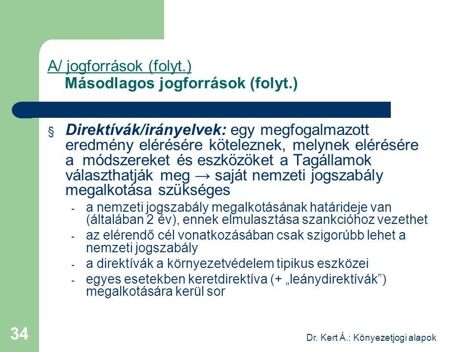 Dr. Kert Á.: Könyezetjogi alapok 34 A/ jogforrások (folyt.) Másodlagos jogforrások (folyt.) § Direktívák/irányelvek: egy megfogalmazott eredmény eléré