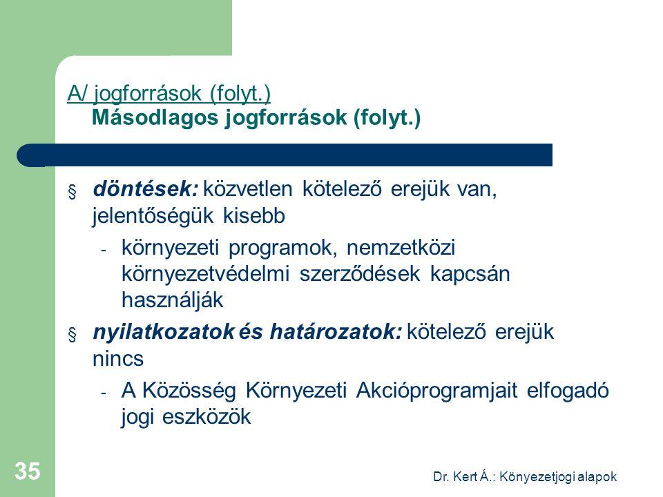 Dr. Kert Á.: Könyezetjogi alapok 35 A/ jogforrások (folyt.) Másodlagos jogforrások (folyt.) § döntések: közvetlen kötelező erejük van, jelentőségük ki