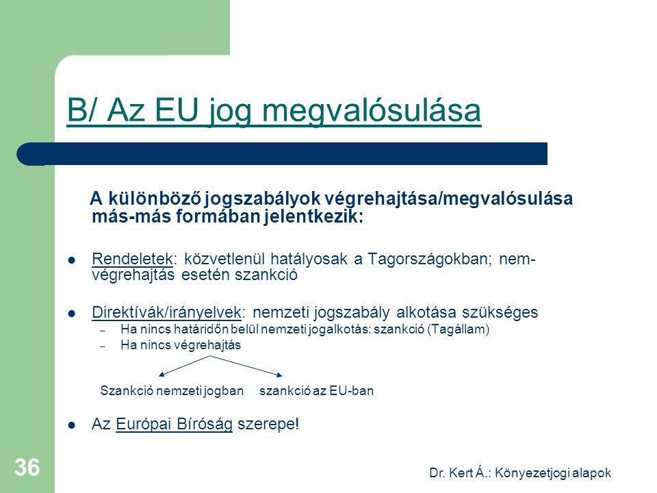 Dr. Kert Á.: Könyezetjogi alapok 36 B/ Az EU jog megvalósulása A különböző jogszabályok végrehajtása/megvalósulása más-más formában jelentkezik: Rende