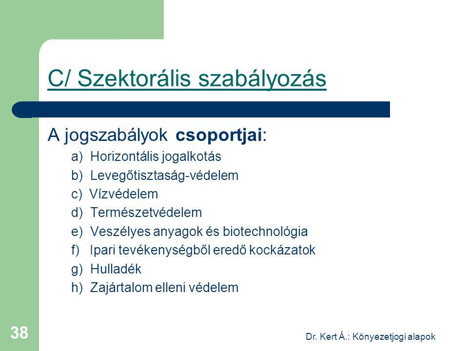 Dr. Kert Á.: Könyezetjogi alapok 38 C/ Szektorális szabályozás A jogszabályok csoportjai: a) Horizontális jogalkotás b) Levegőtisztaság-védelem c) Víz