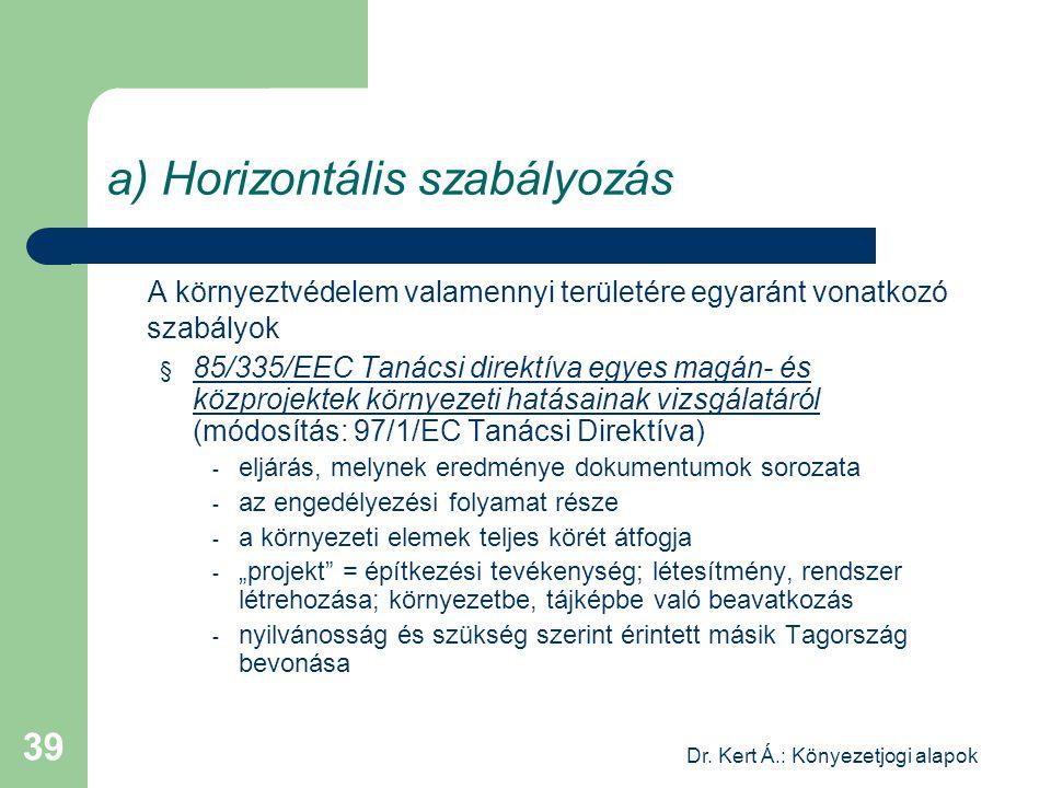 Dr. Kert Á.: Könyezetjogi alapok 39 a) Horizontális szabályozás A környeztvédelem valamennyi területére egyaránt vonatkozó szabályok § 85/335/EEC Taná