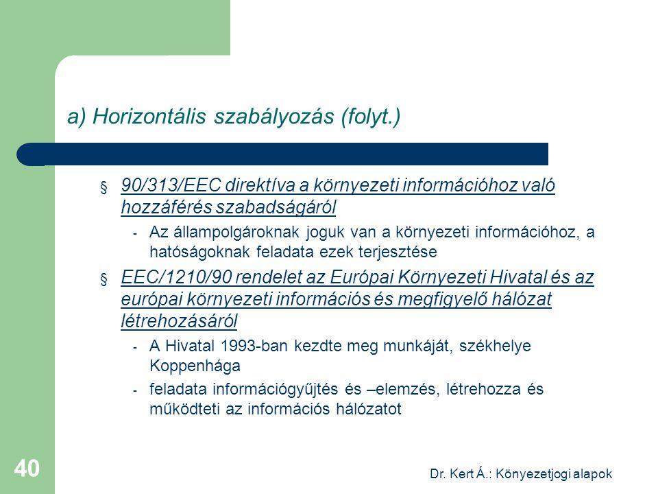 Dr. Kert Á.: Könyezetjogi alapok 40 a) Horizontális szabályozás (folyt.) § 90/313/EEC direktíva a környezeti információhoz való hozzáférés szabadságár