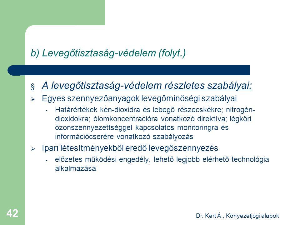 Dr. Kert Á.: Könyezetjogi alapok 42 b) Levegőtisztaság-védelem (folyt.) § A levegőtisztaság-védelem részletes szabályai:  Egyes szennyezőanyagok leve
