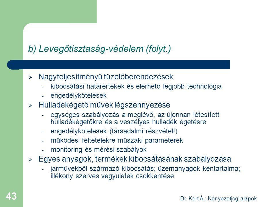 Dr. Kert Á.: Könyezetjogi alapok 43 b) Levegőtisztaság-védelem (folyt.)  Nagyteljesítményű tüzelőberendezések - kibocsátási határértékek és elérhető