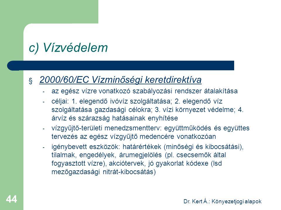 Dr. Kert Á.: Könyezetjogi alapok 44 c) Vízvédelem § 2000/60/EC Vízminőségi keretdirektíva - az egész vízre vonatkozó szabályozási rendszer átalakítása
