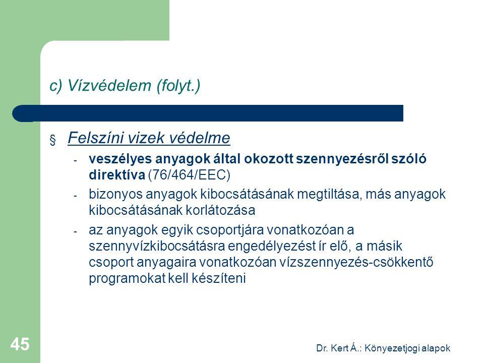 Dr. Kert Á.: Könyezetjogi alapok 45 c) Vízvédelem (folyt.) § Felszíni vizek védelme - veszélyes anyagok által okozott szennyezésről szóló direktíva (7