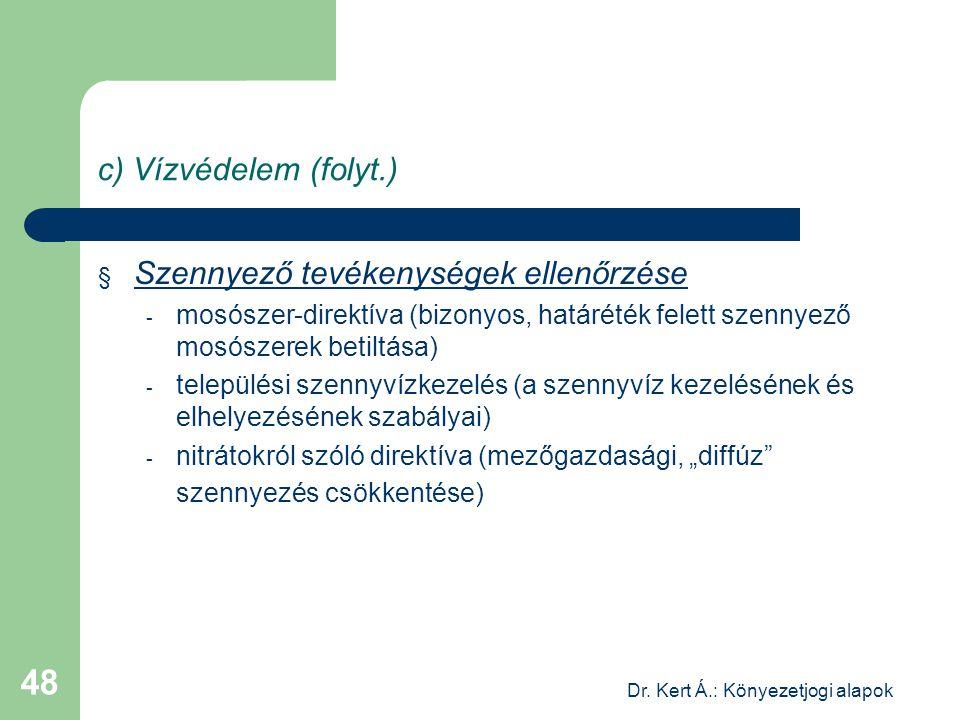 Dr. Kert Á.: Könyezetjogi alapok 48 c) Vízvédelem (folyt.) § Szennyező tevékenységek ellenőrzése - mosószer-direktíva (bizonyos, határéték felett szen
