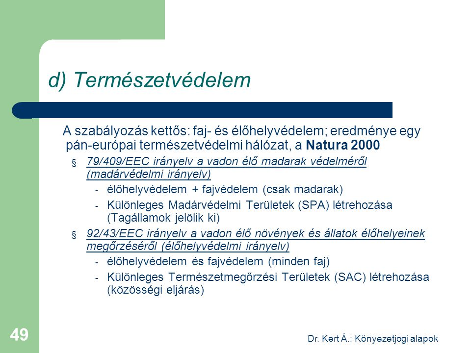 Dr. Kert Á.: Könyezetjogi alapok 49 d) Természetvédelem A szabályozás kettős: faj- és élőhelyvédelem; eredménye egy pán-európai természetvédelmi hálóz