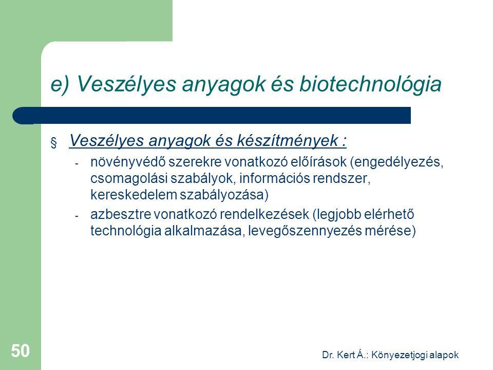 Dr. Kert Á.: Könyezetjogi alapok 50 e) Veszélyes anyagok és biotechnológia § Veszélyes anyagok és készítmények : - növényvédő szerekre vonatkozó előír