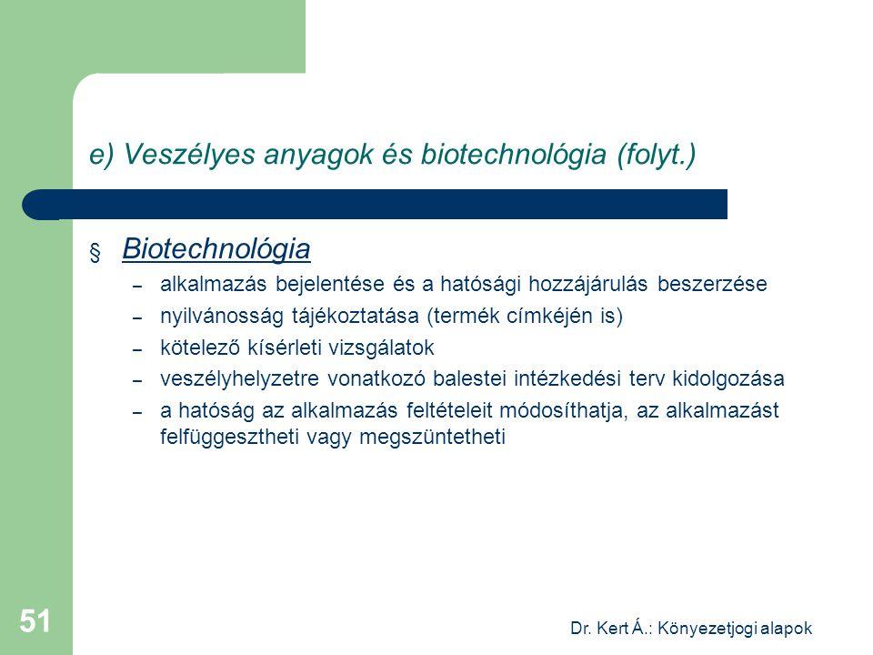 Dr. Kert Á.: Könyezetjogi alapok 51 e) Veszélyes anyagok és biotechnológia (folyt.) § Biotechnológia – alkalmazás bejelentése és a hatósági hozzájárul