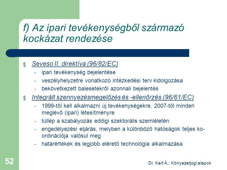 Dr. Kert Á.: Könyezetjogi alapok 52 f) Az ipari tevékenységből származó kockázat rendezése § Seveso II. direktíva (96/82/EC) - ipari tevékenység bejel