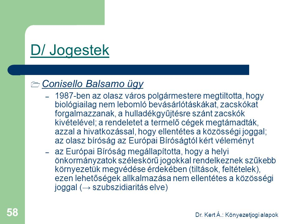 Dr. Kert Á.: Könyezetjogi alapok 58 D/ Jogestek  Conisello Balsamo ügy – 1987-ben az olasz város polgármestere megtiltotta, hogy biológiailag nem leb